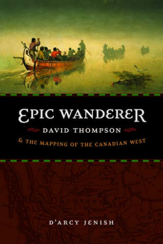 Epic Wanderer: David Thompson and the Mapping of the Canadian West von UNIV OF NEBRASKA PR