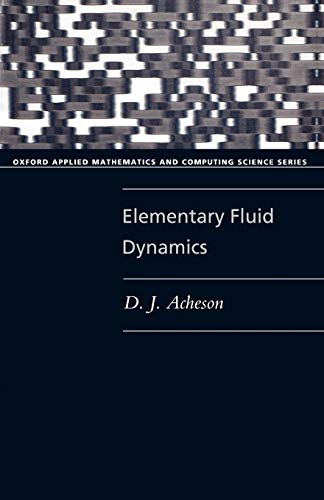 Elementary Fluid Dynamics (Oxford Applied Mathematics and Computing Science Series) von Oxford University Press