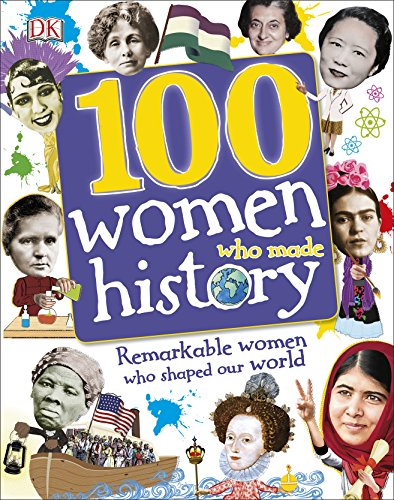100 Women Who Made History: Remarkable Women Who Shaped Our World (Dk) von Dorling Kindersley Ltd.