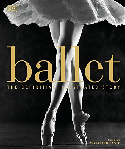 Ballet: The Definitive Illustrated Story von Dorling Kindersley Ltd.