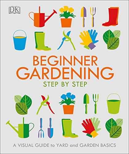 Beginner Gardening Step by Step: A Visual Guide to Yard and Garden Basics von DK