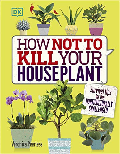 How Not to Kill Your Houseplant: Survival Tips for the Horticulturally Challenged von Dorling Kindersley UK