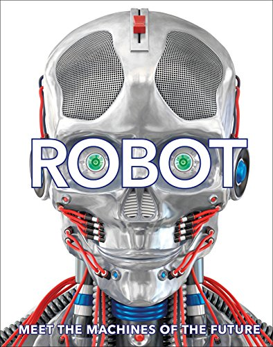 Robot: Meet the Machines of the Future (Dk) von Dorling Kindersley Uk; Dk Children