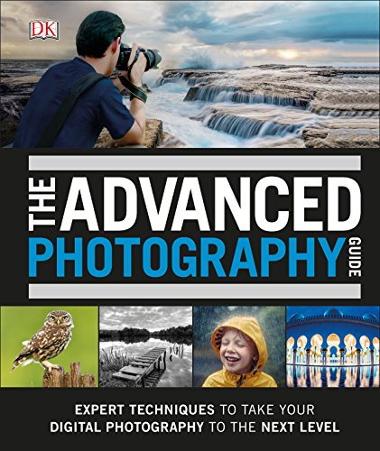 The Advanced Photography Guide: The Ultimate Step-by-Step Manual for Getting the Most from Your Digital Camera von Dorling Kindersley Ltd