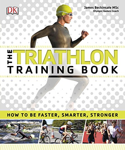The Triathlon Training Book: How to be Faster, Smarter, Stronger von DK