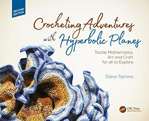 Crocheting Adventures with Hyperbolic Planes: Tactile Mathematics, Art and Craft for all to Explore, Second Edition von CRC Press