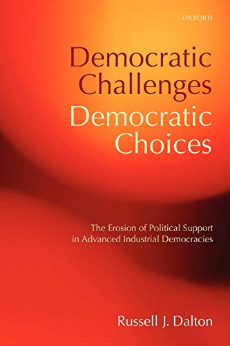 Democratic Challenges, Democratic Choices: The Erosion of Political Support in Advanced Industrial Democracies (Comparative Politics) von Oxford University Press