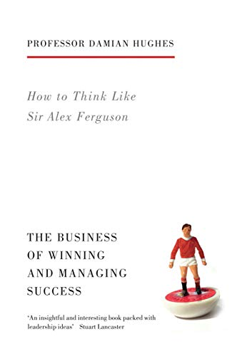 How to Think Like Sir Alex Ferguson: The Business of Winning and Managing Success (Life Lessons) von Aurum Press