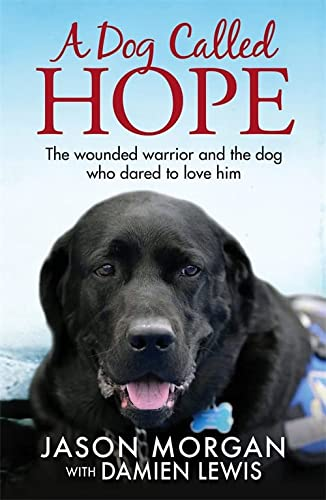 A Dog Called Hope: The wounded warrior and the dog who dared to love him von Quercus