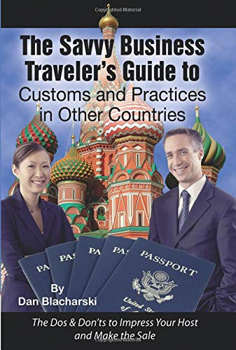 The Savvy Business Traveler's Guide to Customs and Practices in Other Countries  The Dos & Don'ts to Impress Your Host and Make the Sale von Atlantic Publishing Group Inc.
