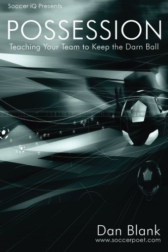 Soccer iQ Presents... POSSESSION: Teaching Your Team to Keep the Darn Ball von Soccerpoet LLC