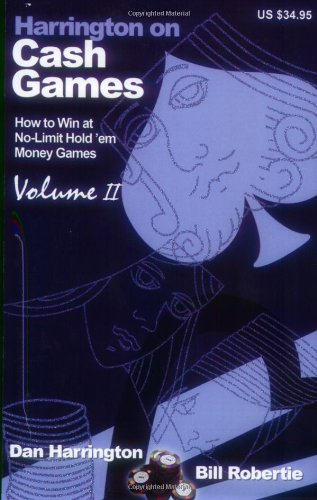 2: Harrington on Cash Games: Volume II: How to Win at No-Limit Hold 'em Money Games