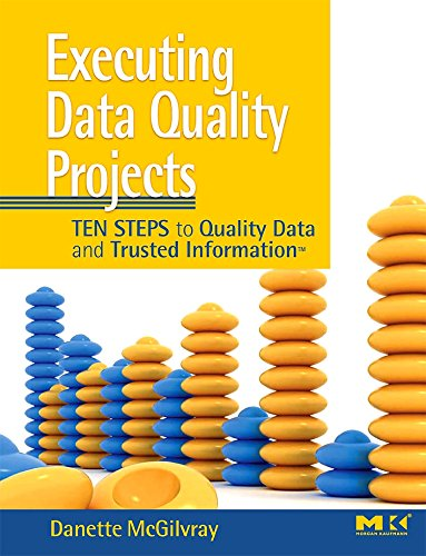 Executing Data Quality Projects: Ten Steps to Quality Data and Trusted InformationTM