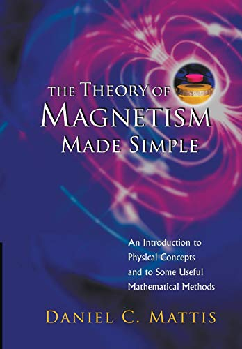Theory Of Magnetism Made Simple, The: An Introduction To Physical Concepts And To Some Useful Mathematical Methods von World Scientific