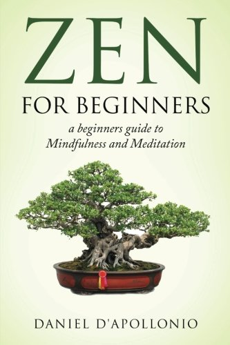 Zen: Zen For Beginners a beginners guide to Mindfulness and Meditation (meditation, zen buddhism, mindfullness, ying yang, zen habits, happiness, peacefulness) von CreateSpace Independent Publishing Platform