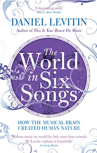 The World in Six Songs: How the Musical Brain Created Human Nature von Aurum Press