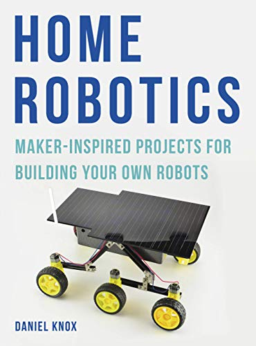Home Robotics: Maker-Inspired Projects For Building Your Own Robots von Aurum Press