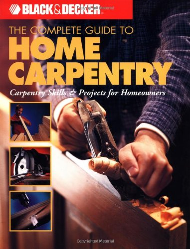 The Complete Guide to Home Carpentry: Tools, Techniques and How-to Projects (Black & Decker Complete Guide To...) von Black & Decker Home Improvement Library