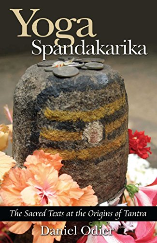 Yoga Spandakarika: The Sacred Texts at the Origins of Tantra: The Sacred Texts at the Origins of the Tantra