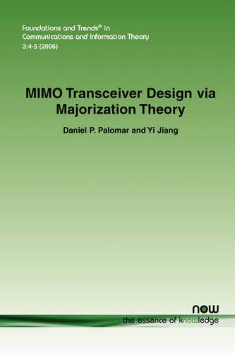 Mimo Transceiver Design Via Majorization Theory (Foundations and Trends(r) in Communications and Information) von Now Publishers Inc