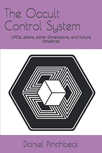 The Occult Control System: UFOs, aliens, other dimensions, and future timelines von Independently published