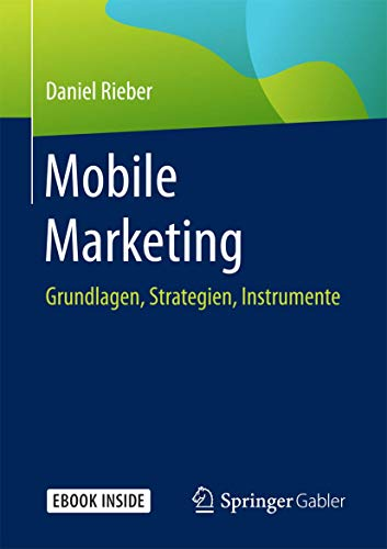 Mobile Marketing: Grundlagen, Strategien, Instrumente von Springer Gabler