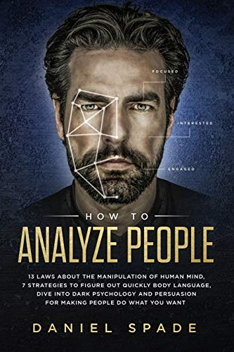 How To Analyze People: 13 Laws About the Manipulation of the Human Mind, 7 Strategies to Quickly Figure Out Body Language, Dive into Dark Psychology and Persuasion for Making People Do What You Want von Independently published