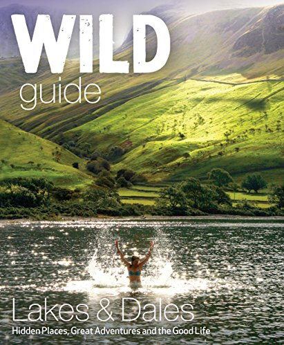 Wild Guide Lake District and Yorkshire Dales: Hidden Places and Great Adventures - Including Bowland and South Pennines von Wild Things Publishing Ltd