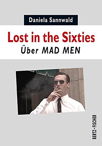 Lost in the Sixties: Über MAD MEN (Prime Time) von Bertz und Fischer