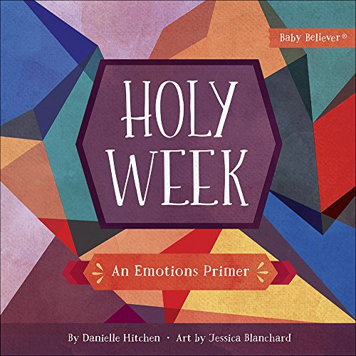 Holy Week: An Emotions Primer (Baby Believer) von HARVEST HOUSE PUBL