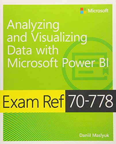 Exam Ref 70-778 Analyzing and Visualizing Data by Using Microsoft Power BI von Microsoft Press