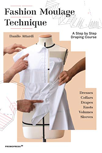 Fashion Moulage Technique: A step by step draping course (Promopress) von Promopress