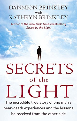 Secrets Of The Light: The incredible true story of one man's near-death experiences and the lessons he received from the other side von Piatkus