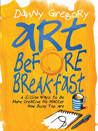Art Before Breakfast: A Zillion Ways to Be More Creative, No Matter How Busy You Are (Painting)
