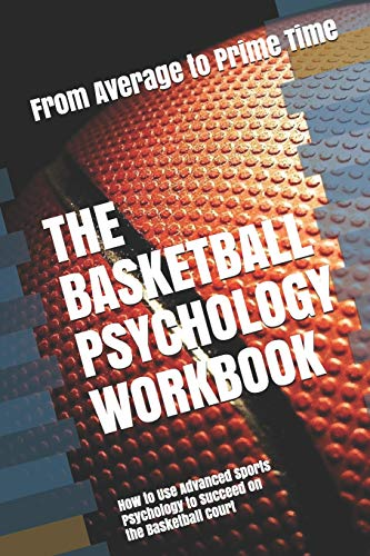 The Basketball Psychology Workbook: How to Use Advanced Sports Psychology to Succeed on the Basketball Court von Independently published