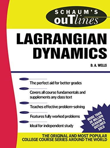 Schaum's Outline of Lagrangian Dynamics: With a Treatment of Euler's Equations of Motion, Hamilton's Equations and Hamilton's Principle (Schaum's Outline Series) von Mcgraw-Hill Education Ltd