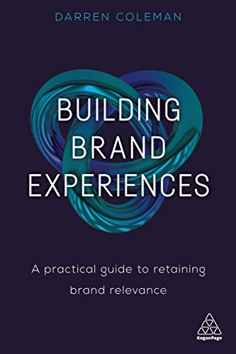 Building Brand Experiences: A Practical Guide to Retaining Brand Relevance von Kogan Page