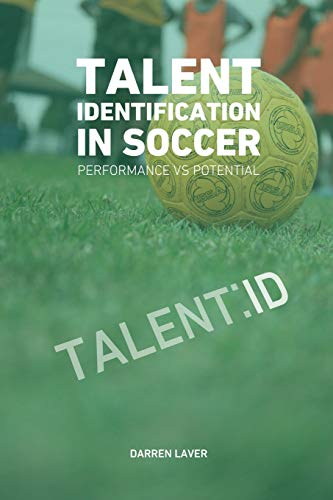 Talent Identification In Soccer: Performance vs Potential von CreateSpace Independent Publishing Platform