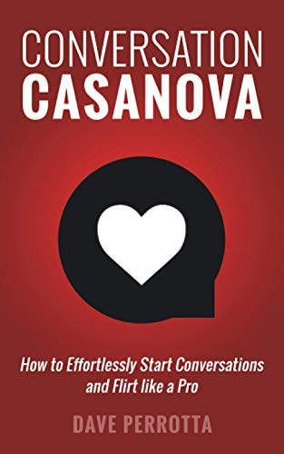 Conversation Casanova: How to Effortlessly Start Conversations and Flirt Like a Pro von CreateSpace Independent Publishing Platform