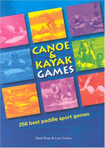 Collins, L: Canoe and Kayak Games: 250 Best Paddle Sport Games von Rivers Publishing UK