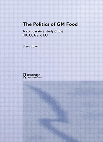 The Politics of GM Food: A Comparative Study of the UK, USA and EU (Routledge Research in Environmental Politics) von Routledge