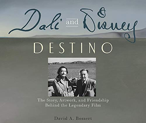 Dali and Disney: Destino: The Story, Artwork, and Friendship Behind the Legendary Film (Disney Editions Deluxe)