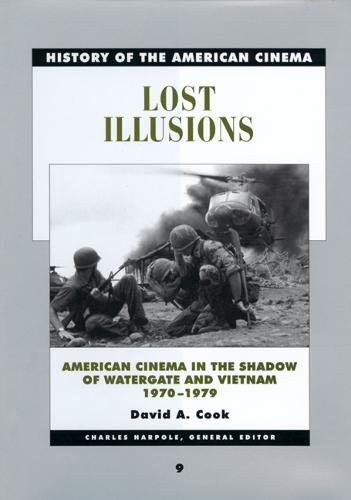 Lost Illusions: American Cinema in the Shadow of Watergate and Vietnam, 1970-1979 (History of the American Cinema) von University of California Press