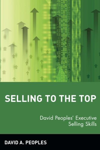 Selling to the Top: David Peoples' Executive Selling Skills von Wiley