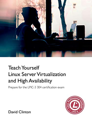 Teach Yourself Linux Virtualization and High Availability