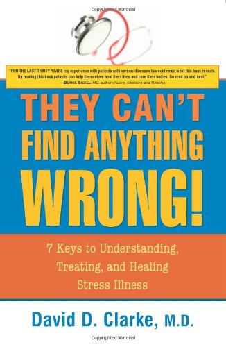 They Can't Find Anything Wrong!: 7 Keys to Understanding, Treating, and Healing Stress Illness von Sentient Publications