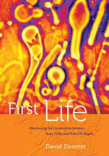 First Life: Discovering the Connections between Stars, Cells, and How Life Began von University of California Press