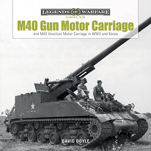 M40 Gun Motor Carriage and M43 Howitzer Motor Carriage in WWII and Korea (Legends of Warfare: Ground, Band 3)