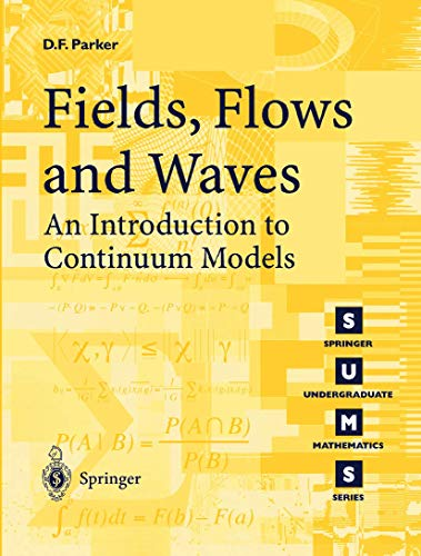 Fields, Flows and Waves: An Introduction to Continuum Models (Springer Undergraduate Mathematics Series)
