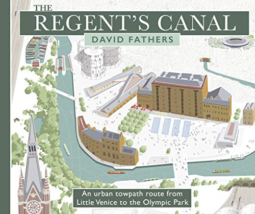 The Regent's Canal: An Urban Towpath Route from Little Venice to the Olympic Park von Frances Lincoln